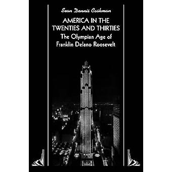 America in the Twenties and Thirties The Olympian Age of Franklin Delano Roosevelt by Cashman & Sean Dennis