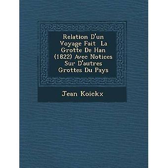 Relation Dun Voyage Fait  La Grotte De Han 1822 Avec Notices Sur Dautres Grottes Du Pays by Koickx & Jean