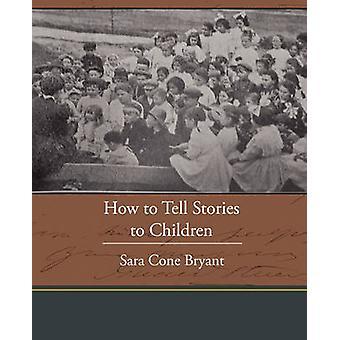 Comment raconter des histoires aux enfants par Bryant & Sara Cone