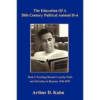 L'educazione di un animale politico del XX secolo parte IIaResisting Trumans giuramenti di fedeltà e maccartismo isteria 19461959 di Kahn & Arthur D.