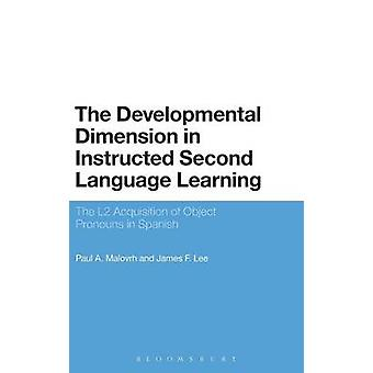 The Developmental Dimension in Instructed Second Language Learning by Malovrh & Paul