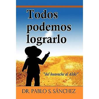 Todos Podemos Lograrlo door Sanchez & Pablo S.