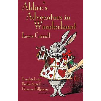 Ahlices Adveenturs in Wunderlaant Alices Adventures in Wonderland in Border Scots by Carroll & Lewis