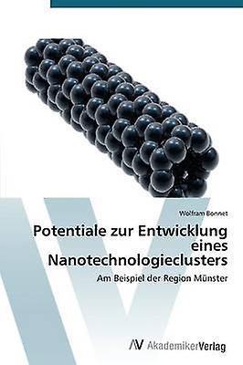 Potentiale Zur Entwicklung Eines Nanotechnologieclusters by Bonnet Wolfram
