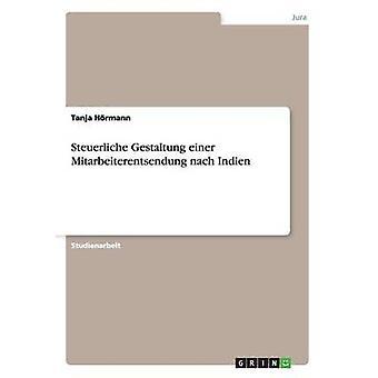Steuerliche Gestaltung einer Mitarbeiterentsendung nach Indien by Hrmann & Tanja