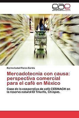 Mercadotecnia Con Causa Perspectiva Comercial Para El Cafe En Mexico by Flores Corts & Karina Isabel