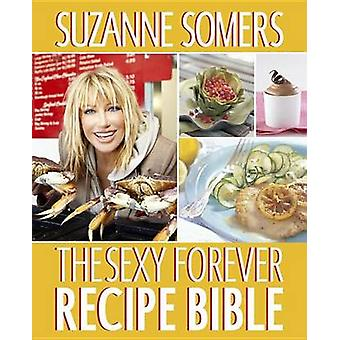The Sexy Forever Recipe Bible by Suzanne Somers - 9780307956705 Book
