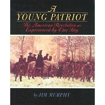 A Young Patriot - The American Revolution as Experienced by One Boy by