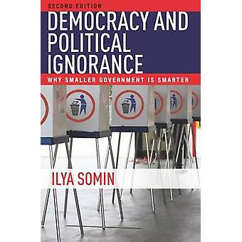 Democracy and Political Ignorance - Why Smaller Government is Smarter