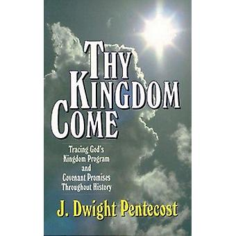 Thy Kingdom Come - Tracing God's Kingdom Program and Govenant Promises