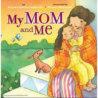 My Mom and Me by Alyssa Satin Capucilli - Susan Mitchell - 9781416958