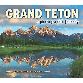 Grand Teton - A Photographic Journey by Henry H Holdsworth - 978156037