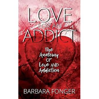 Love for an Addict - The Anatomy of Love and Addiction by Love for an