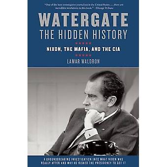 Watergate - The Hidden History - Nixon - the Mafia - and the CIA by Lam