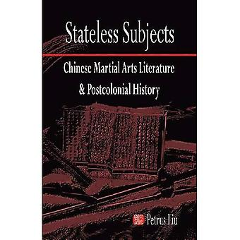 Stateless Subjects: Chinese Martial Arts Literature and Postcolonial History (Cornell East Asia Studies)