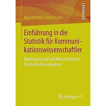 Einfhrung in die Statistik fr Kommunikationswissenschaftler  Deskriptive und induktive Verfahren fr das Bachelorstudium by Uhlemann & Ingrid Andrea