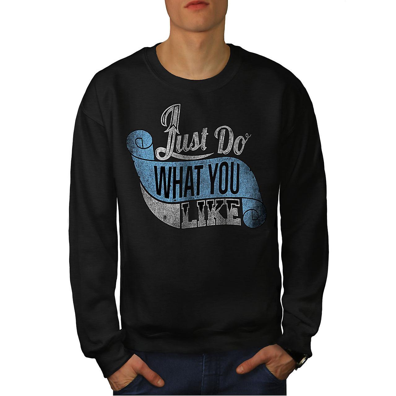 Ce que vous aimez Slogan hommes Black Sweatshirt   Wellcoda