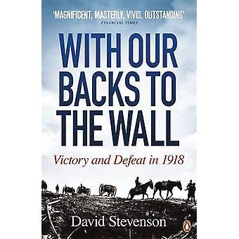 Met onze rug tegen de muur - overwinning en nederlaag in 1918 door David Steve