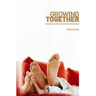 Growing Together - A Guide for Couples Getting Married by Andrew Body