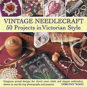 Vintage Needlecraft - 50 Projects in Victorian Style by Dorothy Wood -