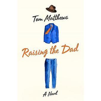 Raising pappa - en roman av Tom Matthews - 9781250094766 bok