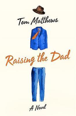Raising the Dad - A Novel by Tom Matthews - 9781250094766 Book
