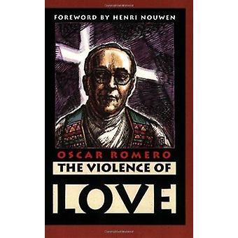 The Violence of Love by Oscar A Romero - James R Brockman - James R B