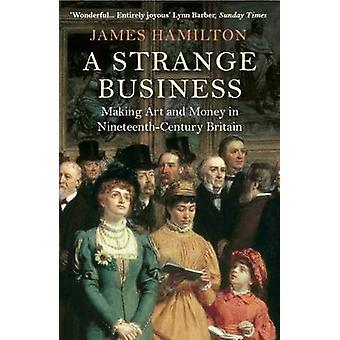 A Strange Business - Making Art and Money in Nineteenth-Century Britai