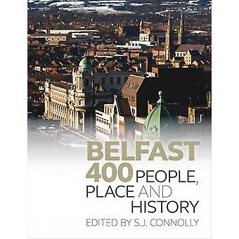 Belfast 400 - People - Place et l'histoire de S. J. Connolly - 978184631