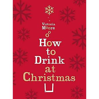 How to Drink at Christmas - Winter Warmers - Party Drinks and Festive