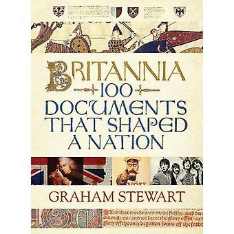 Britannia - 100 Documents That Shaped a Nation (Main) by Graham Stewar