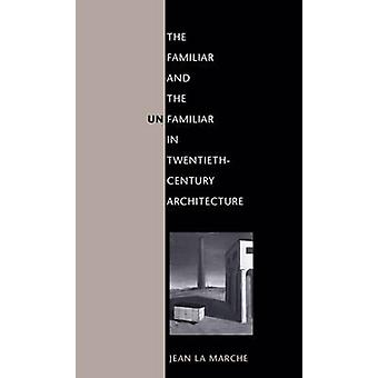 The Familiar and the Unfamiliar in Twentieth-Century Architecture by
