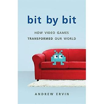 Bit by Bit - How Video Games Transformed Our World by Andrew Ervin - 9