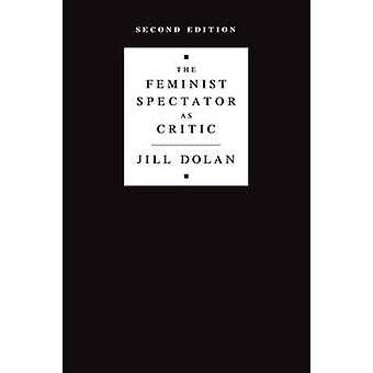 The Feminist Spectator as Critic (2nd Revised edition) by Jill Dolan