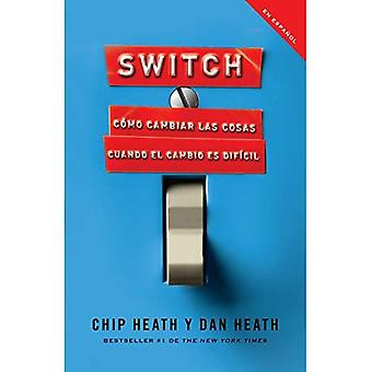 SWITCH: Como cambiar las cosas cuando cambiar es dificil /  How to Change Things When Change Is Hard