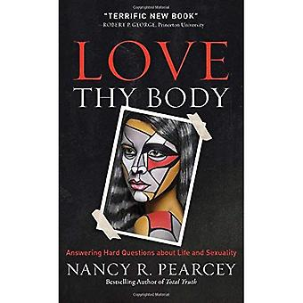 Love Thy Body: Answering Hard Questions about Life and Sexuality (Hardback)