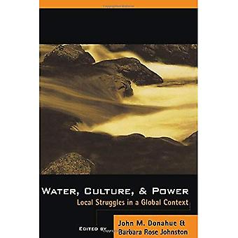 Water, Culture and Power : Local Struggles in a Global Context