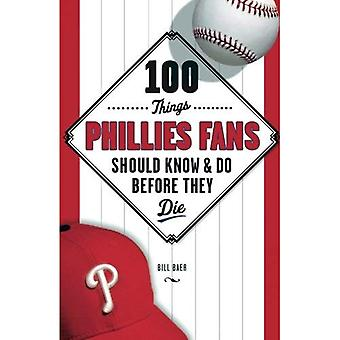 100 Things Phillies Fans Should Know & Do Before They Die (100 Things... Fans Should Know & Do Before They Die)