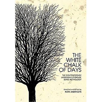 Die weiße Kreide von Tagen: die ukrainischen Gegenwartsliteratur Reihe Anthologie