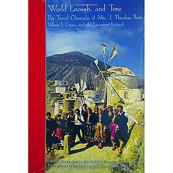 World Enough, and Time: The Travel Chronicles of Mrs J. Theodore Bent: Mabel Bent's Diaries of 1883-1898, from the Archive� of the Joint Library of the Hellenic and Roman Societies, London: Volume I: Greece and the Levantine Littoral