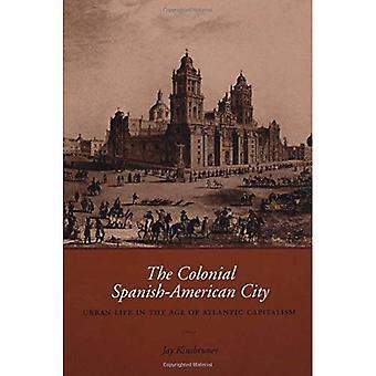 La ville de hispano-américaine coloniale: La vie urbaine dans l'ère du capitalisme Atlantique