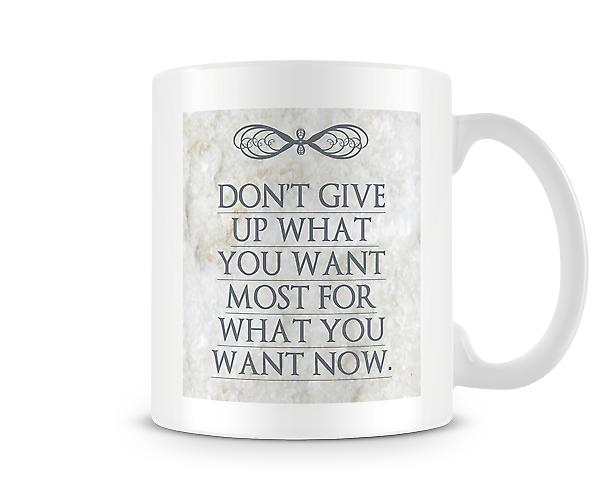 Don't Give Up What You Want Most For What You Want Now Mug