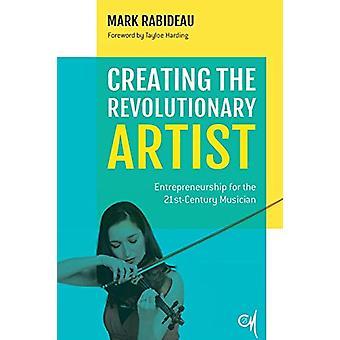 Creating the Revolutionary Artist - Entrepreneurship for the 21st-Cent