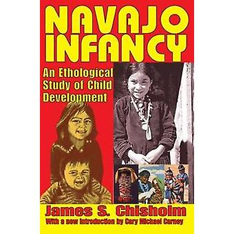 Navajo Infancy An Ethological Study of Child Development by Chisholm & James S.
