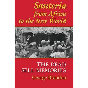 Santeria from Africa to the New World The Dead Sell Memories by Brandon & George