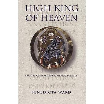 High King of Heaven Aspects of Early English Spirituality by Ward & Benedicta