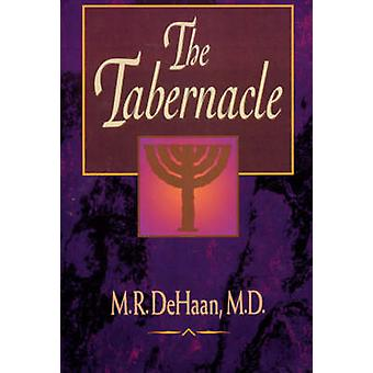 The Tabernacle by DeHaan & M. R.