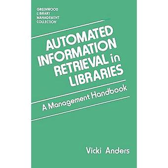 Automated Information Retrieval in Libraries A Management Handbook by Anders & Vicki