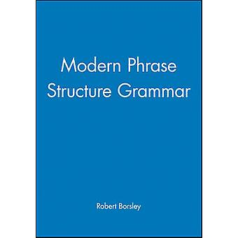 Modern Phrase Structure Grammar Out of Our Ancient Society by Borsley & Robert D.