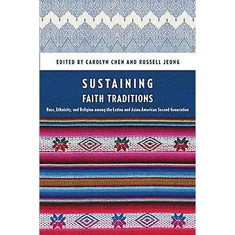 Sustaining Faith Traditions Race Ethnicity and Religion among the Latino and Asian American Second Generation by Chen & Carolyn